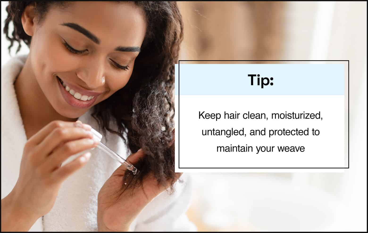 tip keep hair clean, moisturized, untangled, and protected to maintain your weave